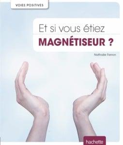 livre : et si vous étiez magnétisueur ?